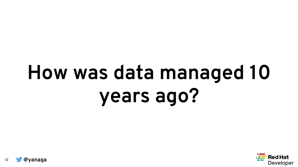 @yanaga 12 How was data managed 10 years ago?