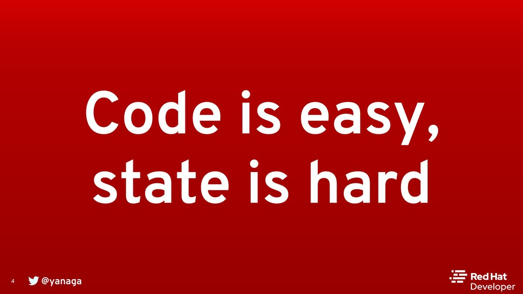 @yanaga 4 Code is easy, state is hard