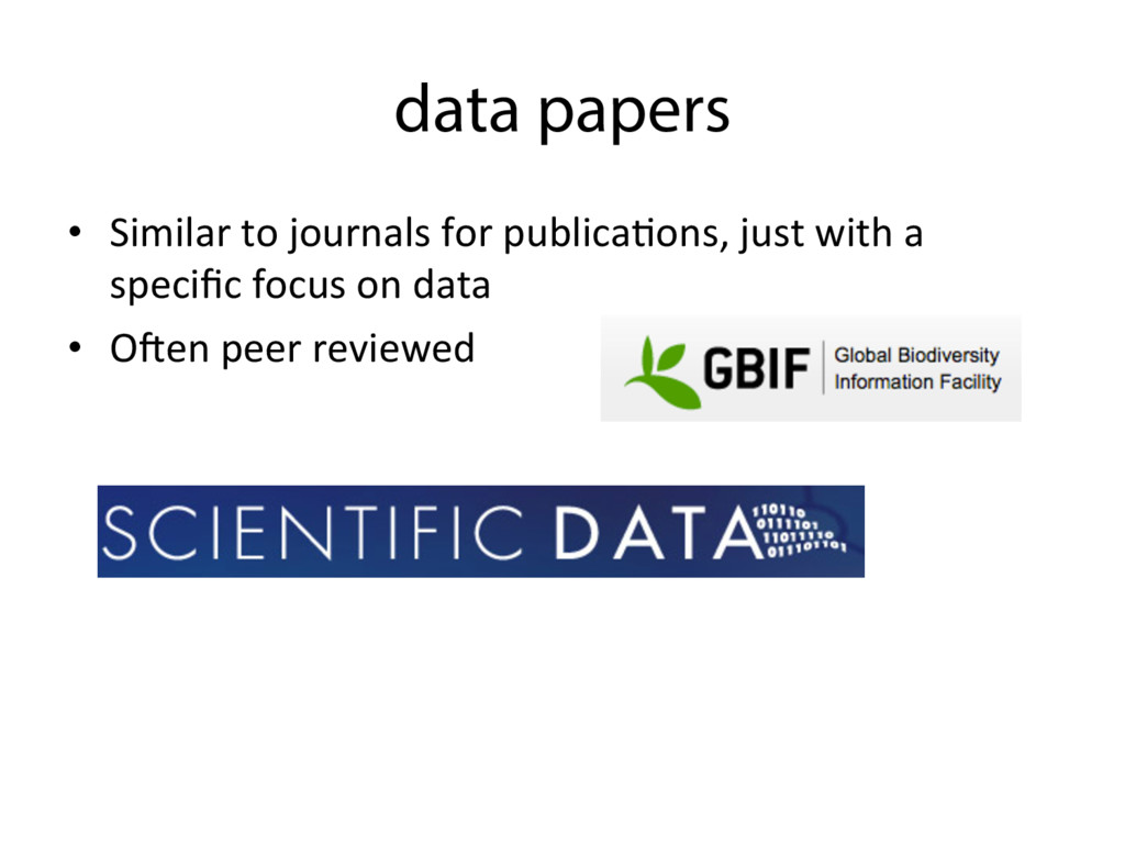 data papers • Similar to journals for publica;...