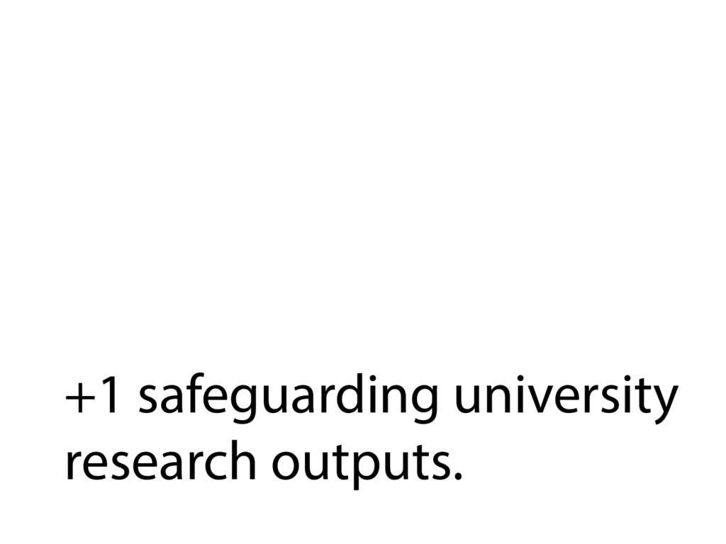+1 safeguarding university research outputs.