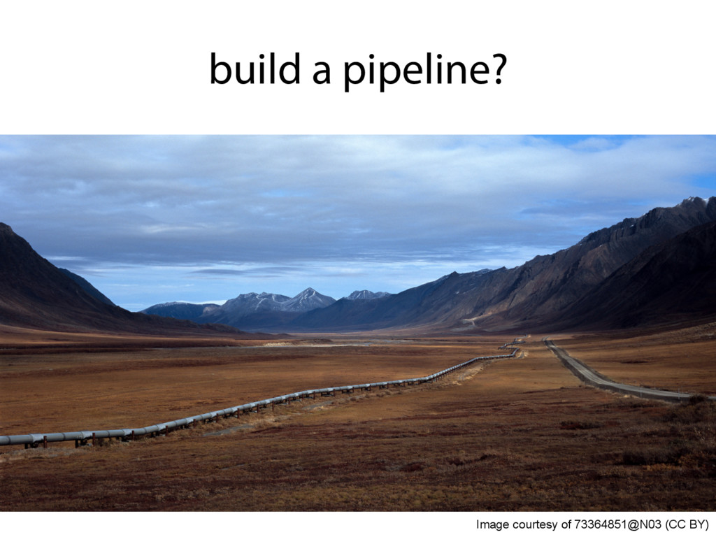 build a pipeline? Image courtesy of 73364851@N0...