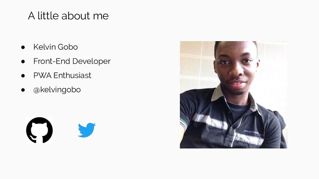 ● Kelvin Gobo ● Front-End Developer ● PWA Enthu...