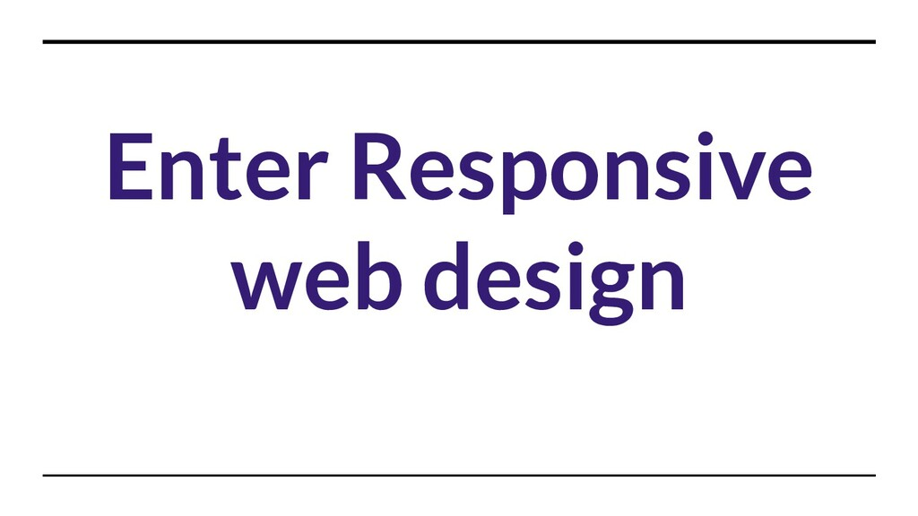 Enter Responsive web design