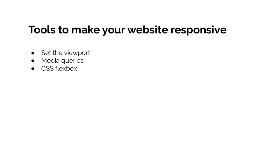 Tools to make your website responsive ● Set the...