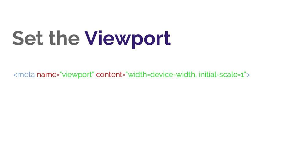 """Set the Viewport <meta name=""""viewport"""" content=..."""