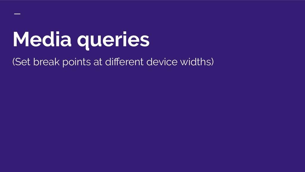 Media queries (Set break points at different dev...