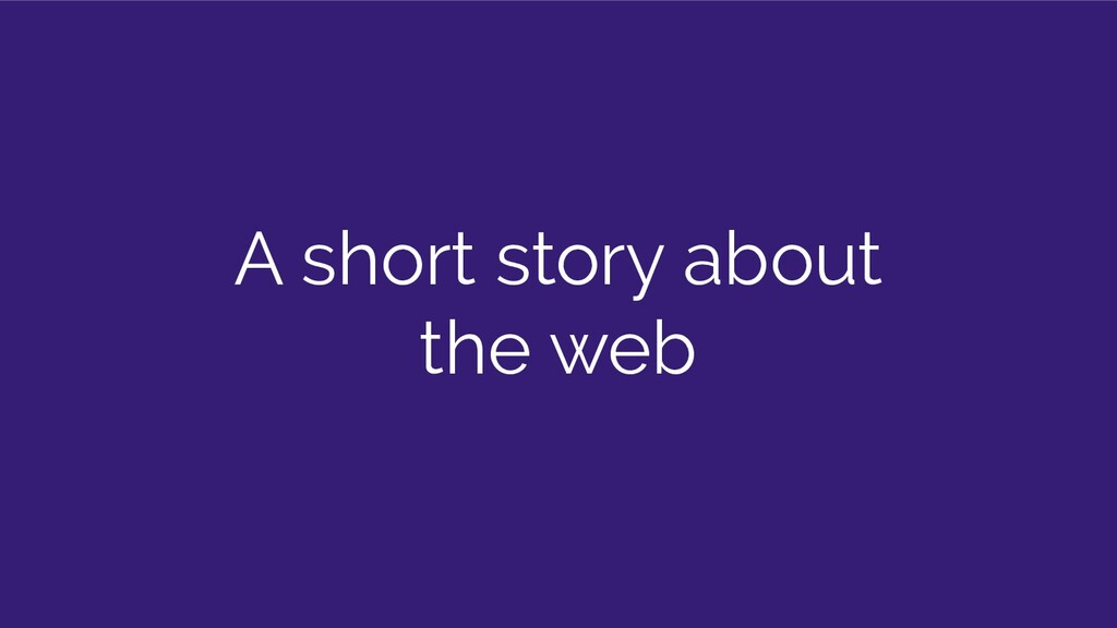 A short story about the web