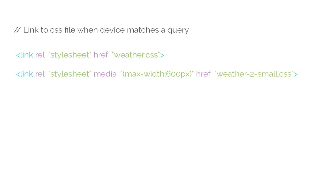 / / Link to css file when device matches a query...