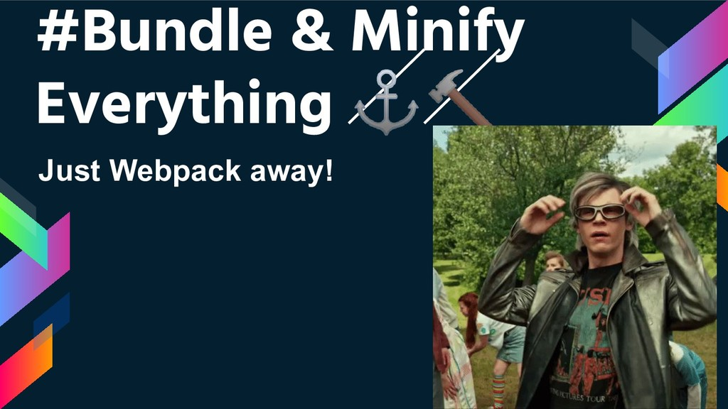 #Bundle & Minify Everything ⚓ Just Webpack away!