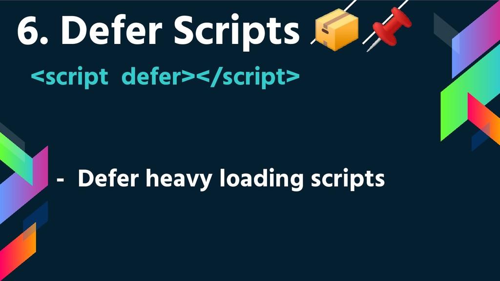 6. Defer Scripts  <script defer></script> - Def...