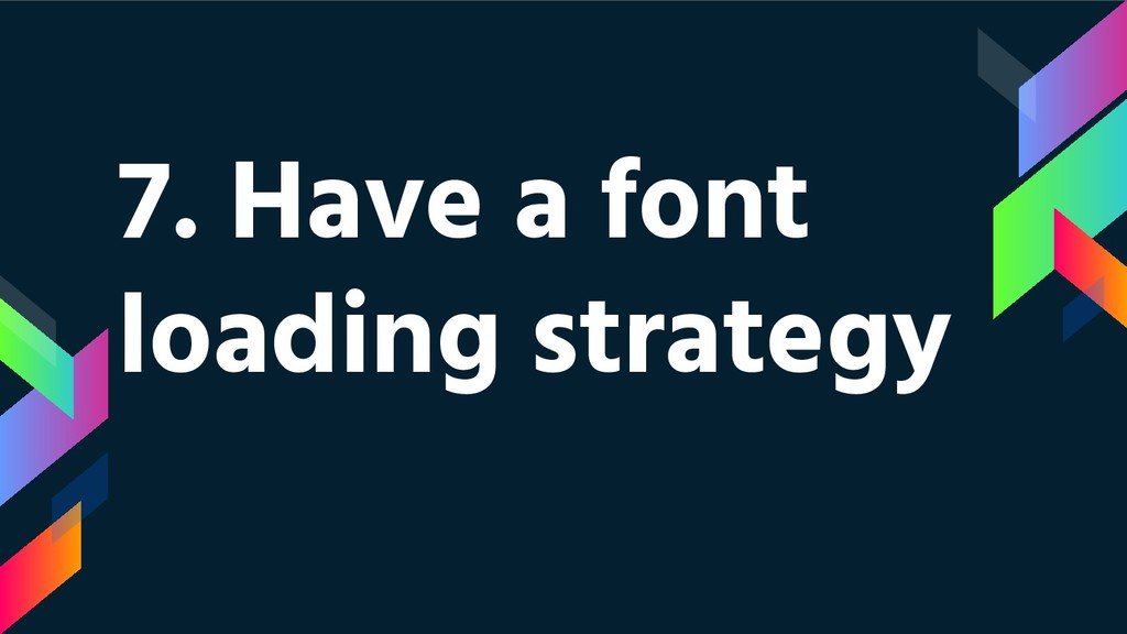7. Have a font loading strategy