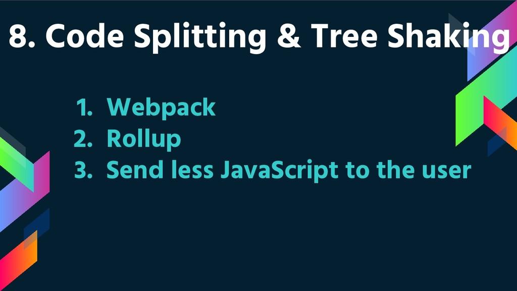 8. Code Splitting & Tree Shaking 1. Webpack 2. ...