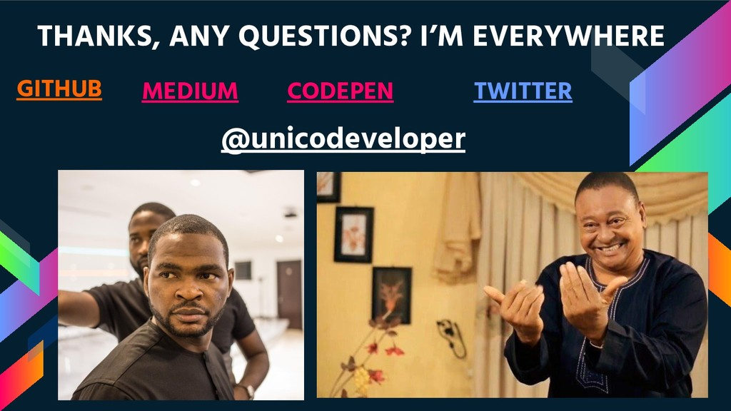 THANKS, ANY QUESTIONS? I'M EVERYWHERE GITHUB ME...