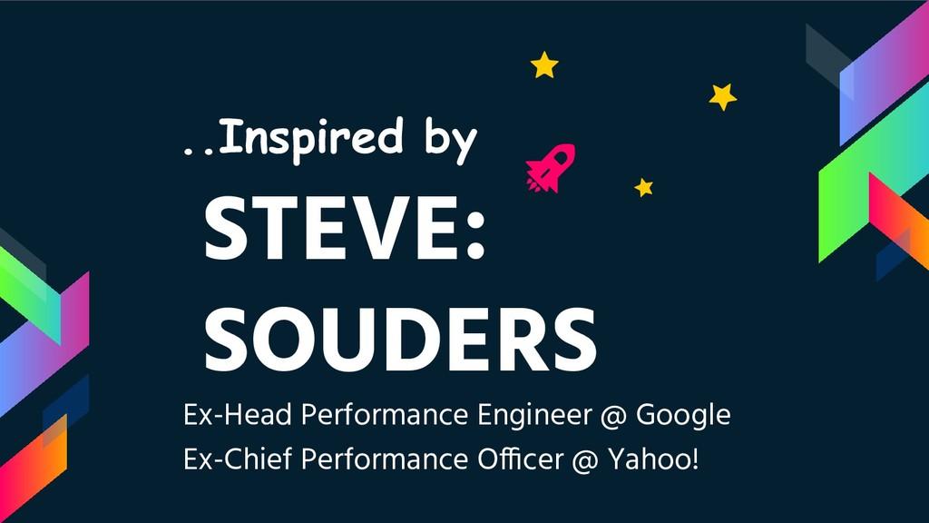 STEVE: SOUDERS Ex-Head Performance Engineer @ G...