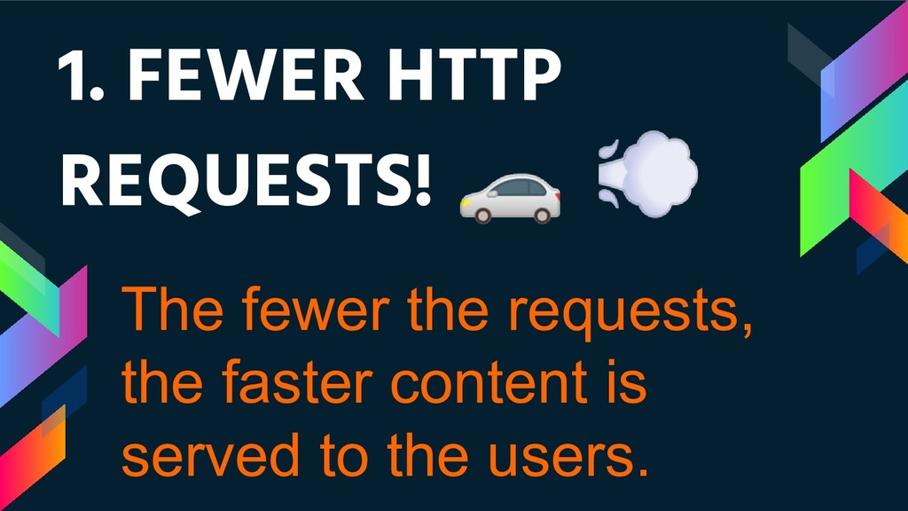 1. FEWER HTTP REQUESTS!   The fewer the request...