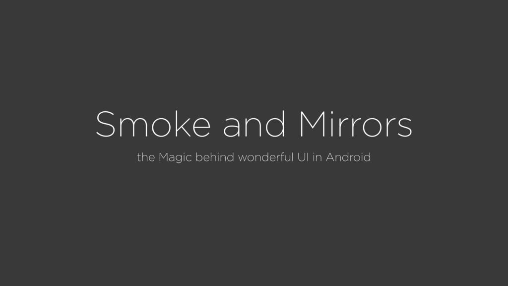 Smoke and Mirrors the Magic behind wonderful UI...