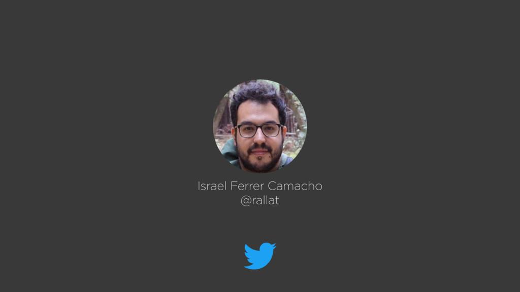 Israel Ferrer Camacho @rallat