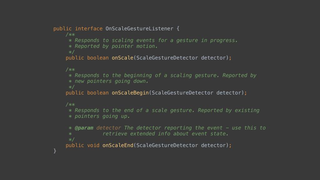public interface OnScaleGestureListener { /**...