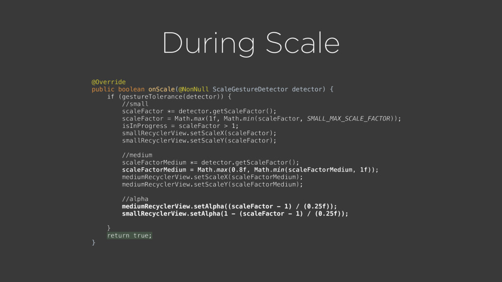 During Scale @Override public boolean onScale(...