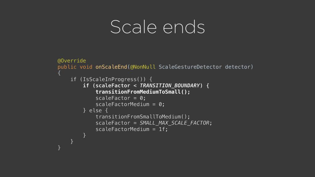 Scale ends @Override public void onScaleEnd(@N...