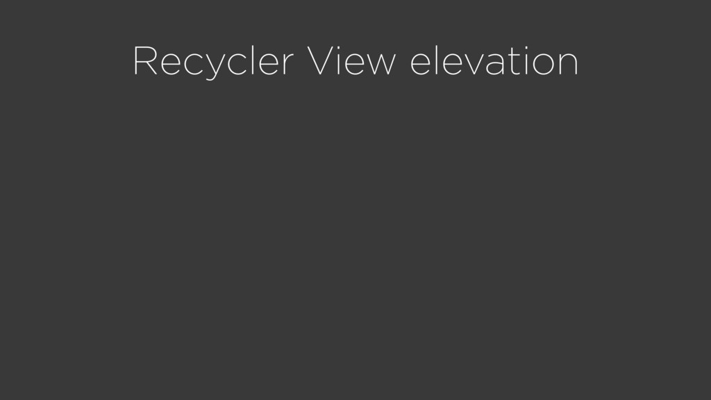 Recycler View elevation