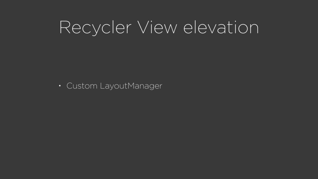 Recycler View elevation • Custom LayoutManager