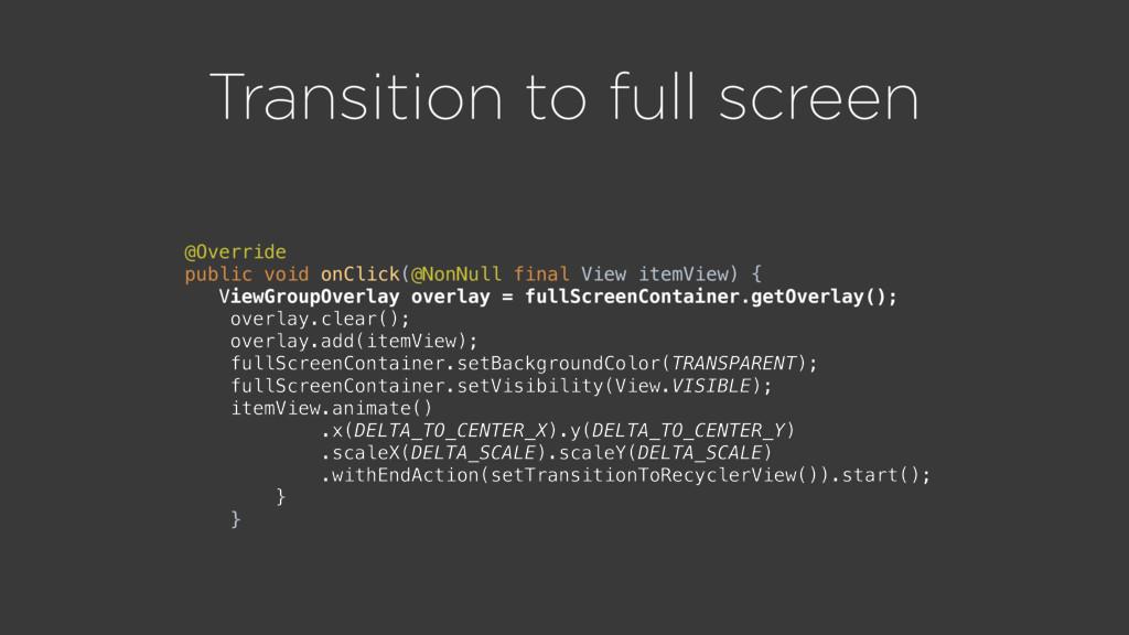 Transition to full screen  @Override public v...