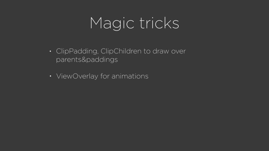 Magic tricks • ViewOverlay for animations • Cli...