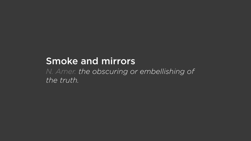 Smoke and mirrors N. Amer. the obscuring or emb...