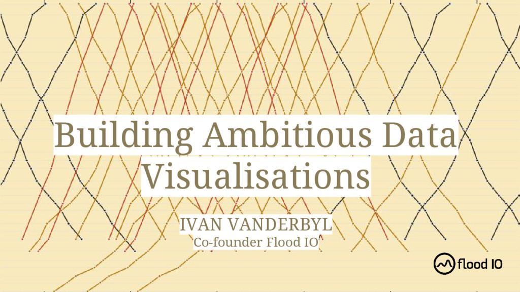 Building Ambitious Data Visualisations IVAN VAN...