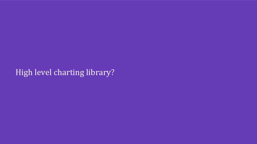 High level charting library?