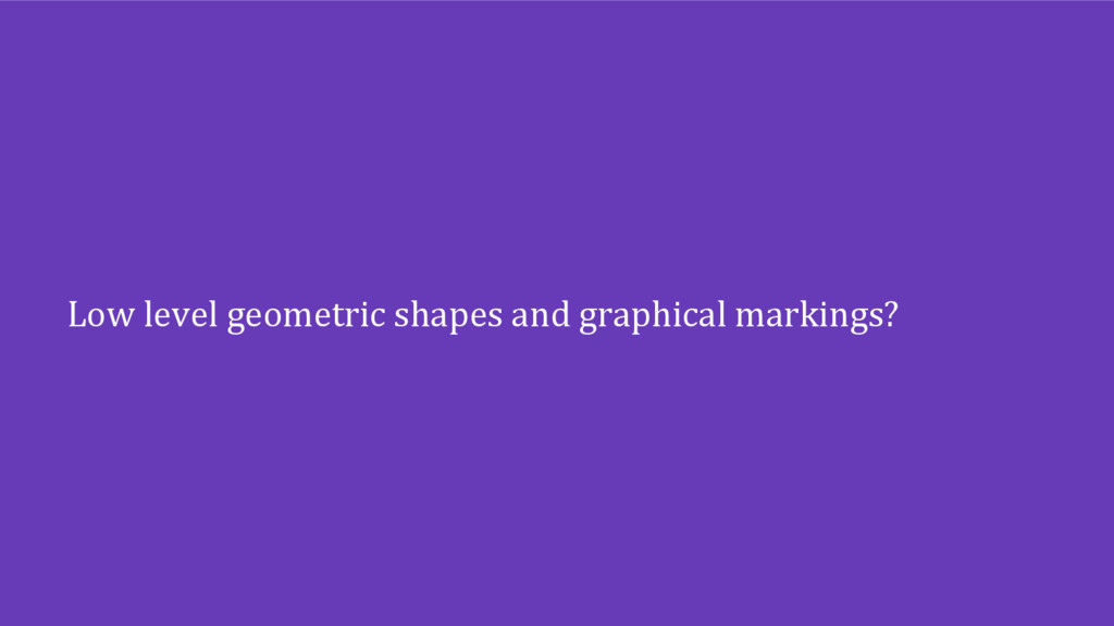 Low level geometric shapes and graphical markin...