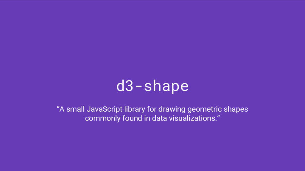 """d3-shape """"A small JavaScript library for drawin..."""