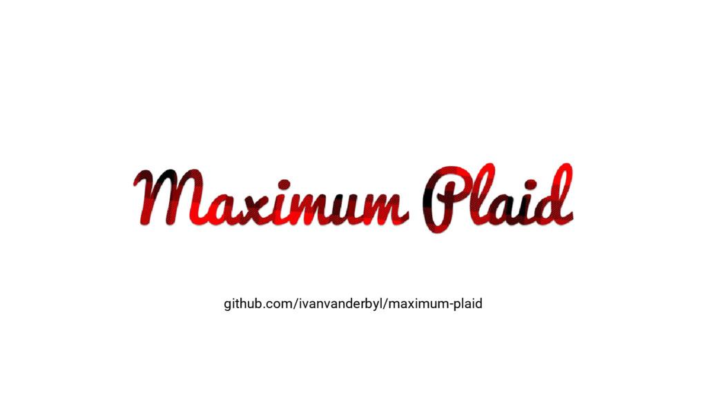 github.com/ivanvanderbyl/maximum-plaid