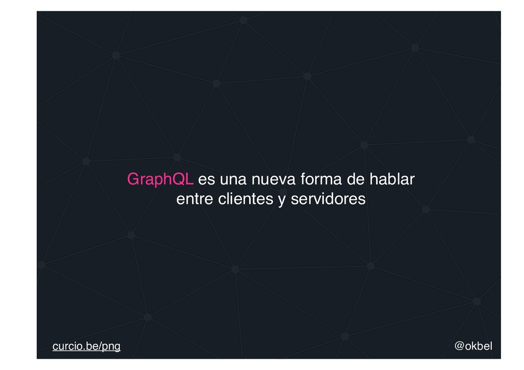@okbel curcio.be/png GraphQL es una nueva forma...