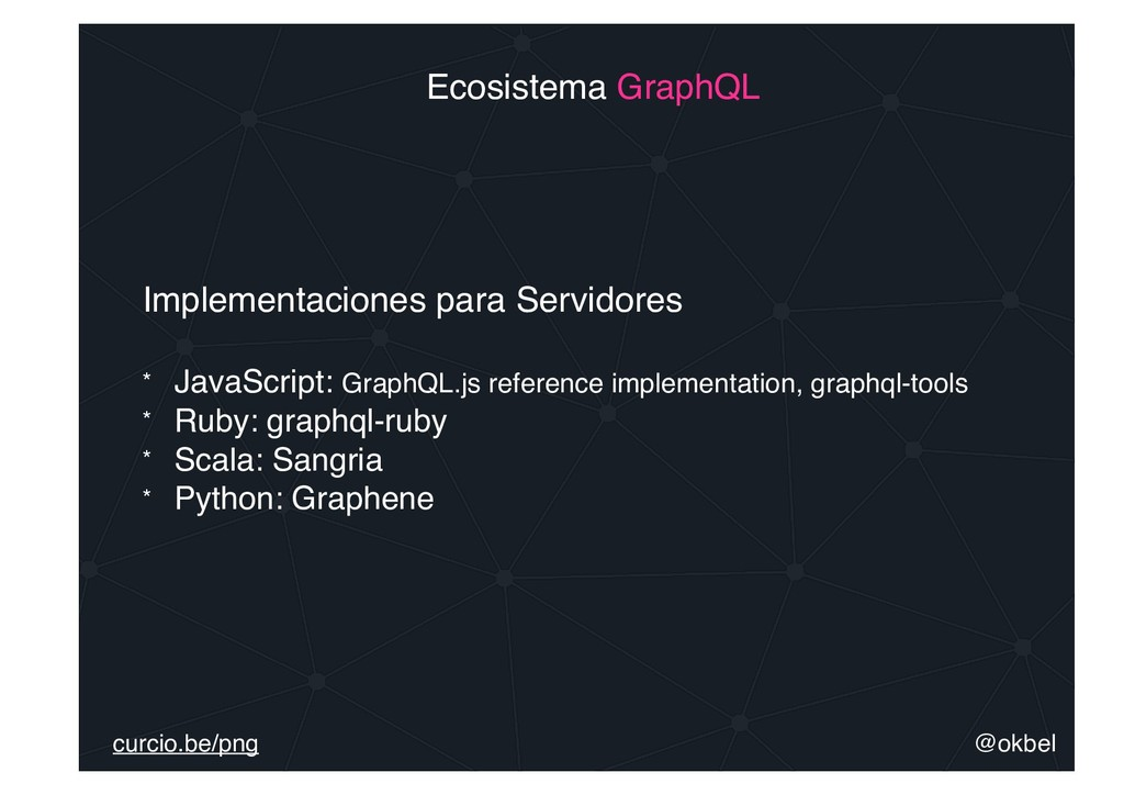 @okbel curcio.be/png Ecosistema GraphQL Impleme...