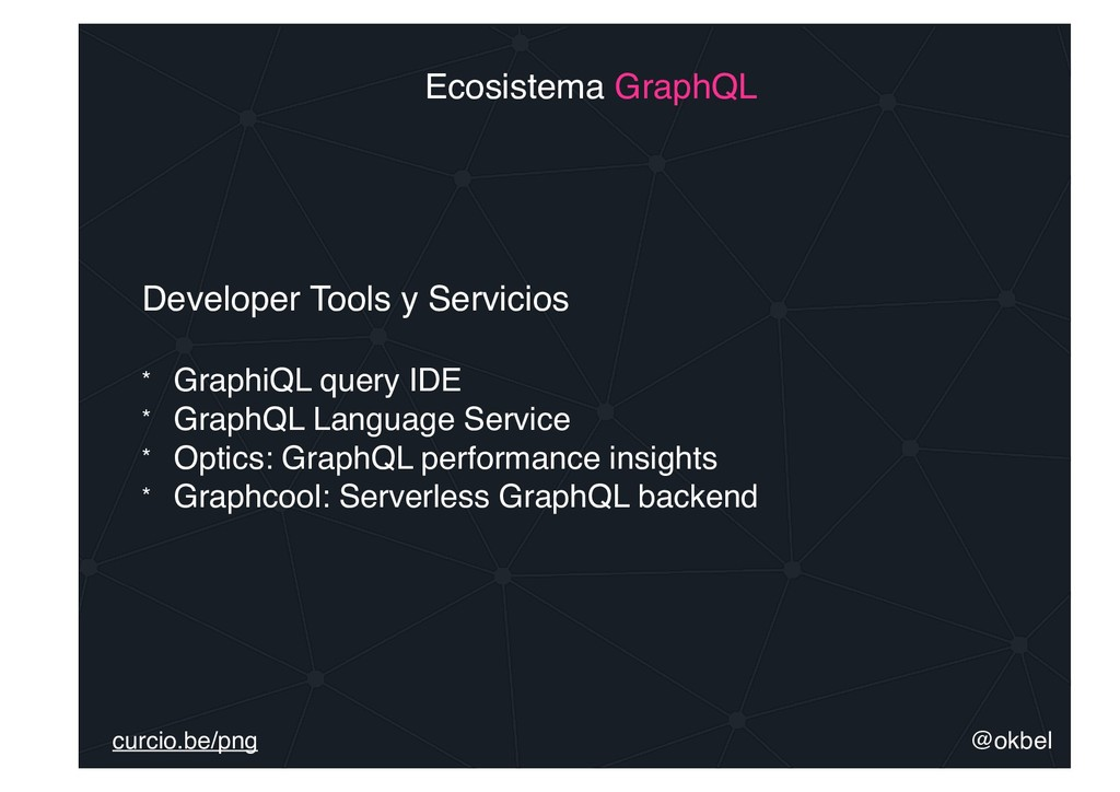 @okbel curcio.be/png Ecosistema GraphQL Develop...