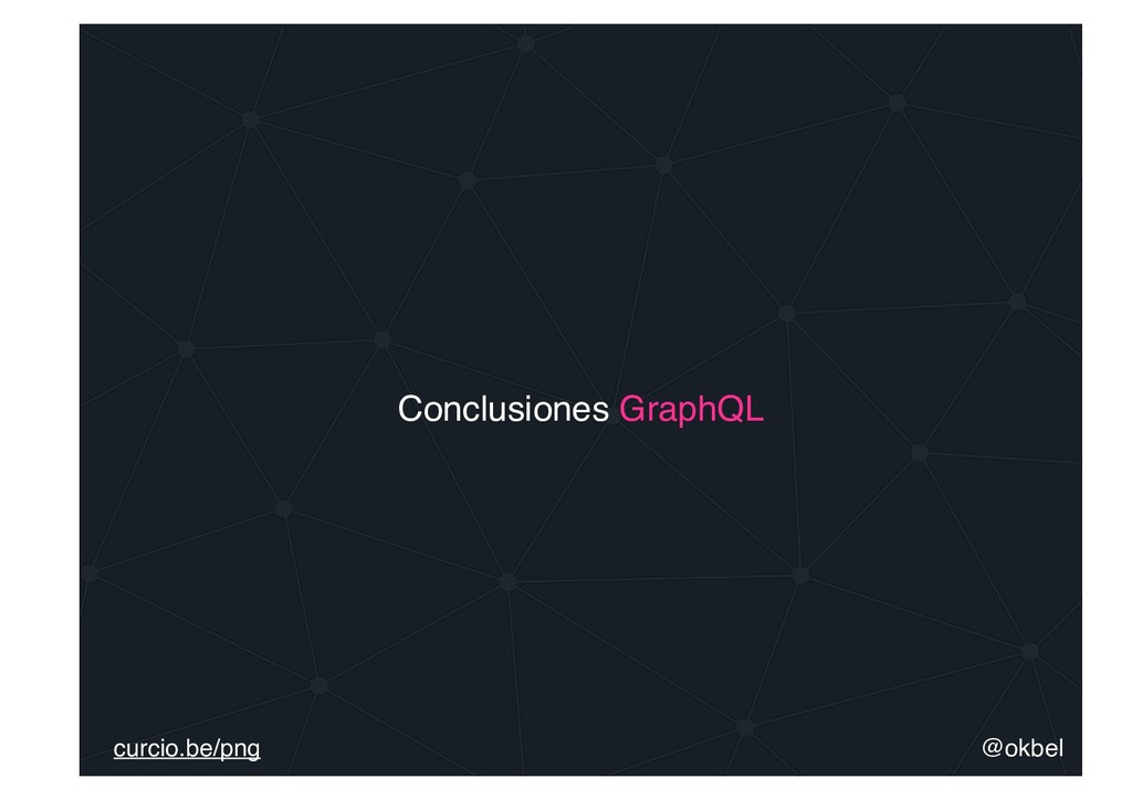 @okbel curcio.be/png Conclusiones GraphQL
