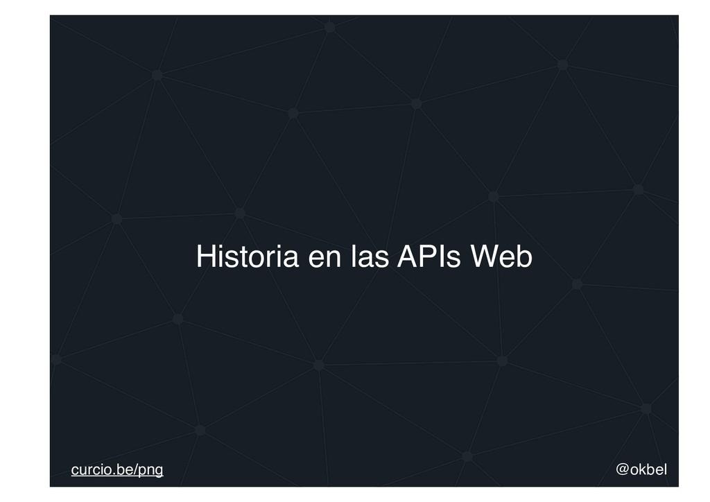 @okbel curcio.be/png Historia en las APIs Web