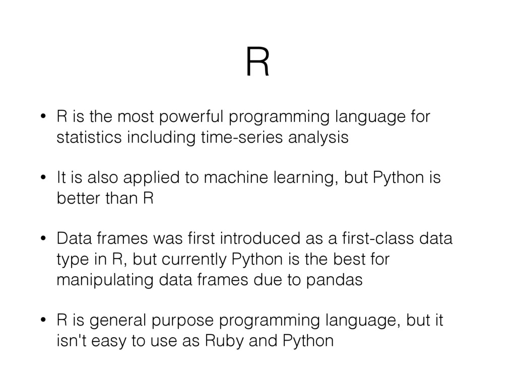R • R is the most powerful programming language...
