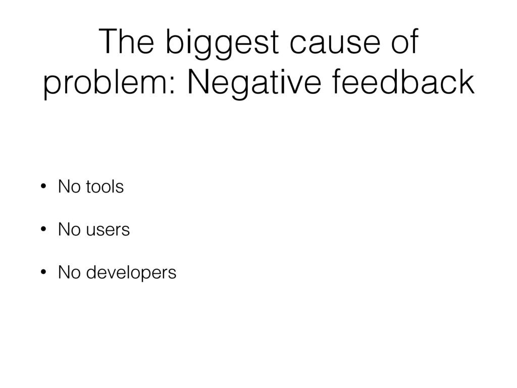 The biggest cause of problem: Negative feedback...