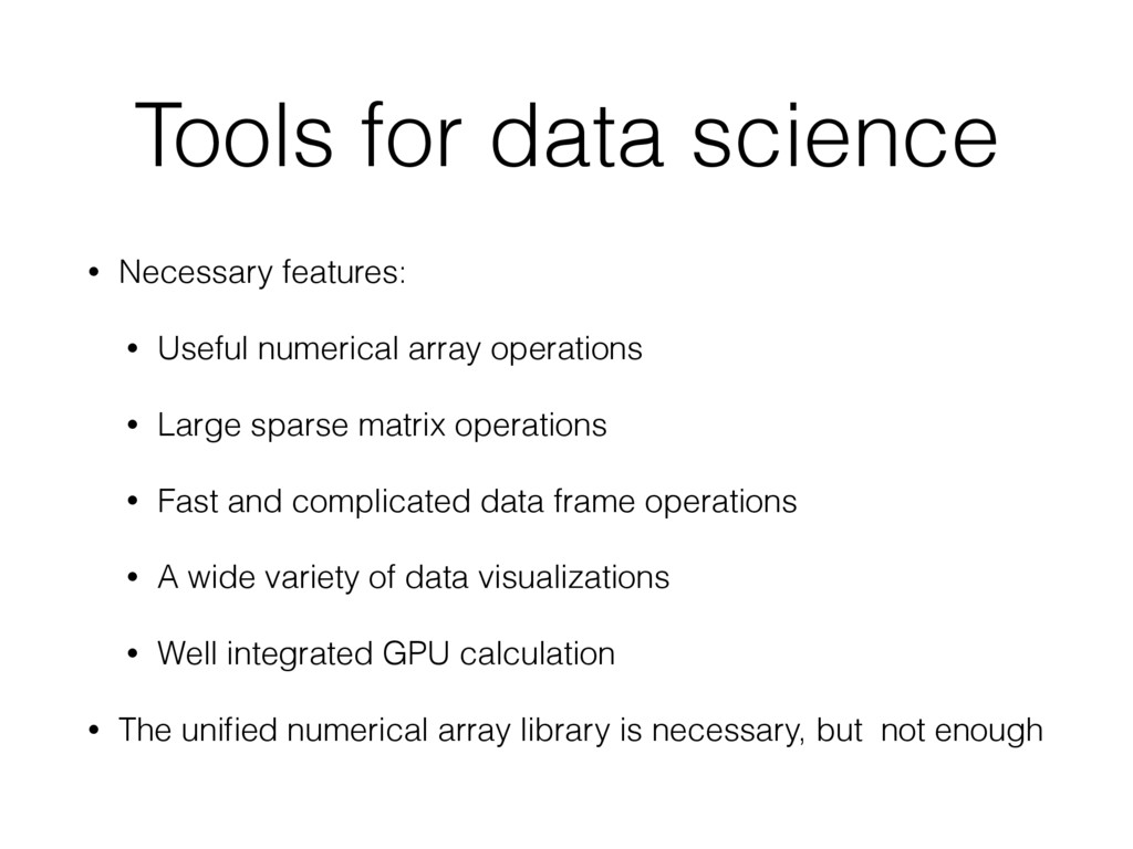 Tools for data science • Necessary features: • ...