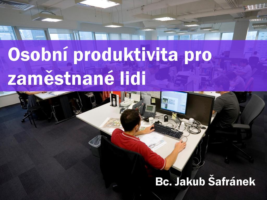 Osobní produktivita pro zaměstnané lidi Bc. Jak...