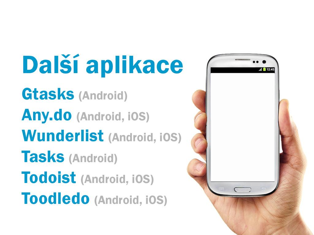 Další aplikace Gtasks (Android) Any.do (Android...