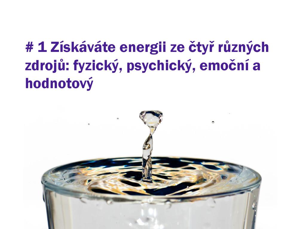 # 1 Získáváte energii ze čtyř různých zdrojů: f...
