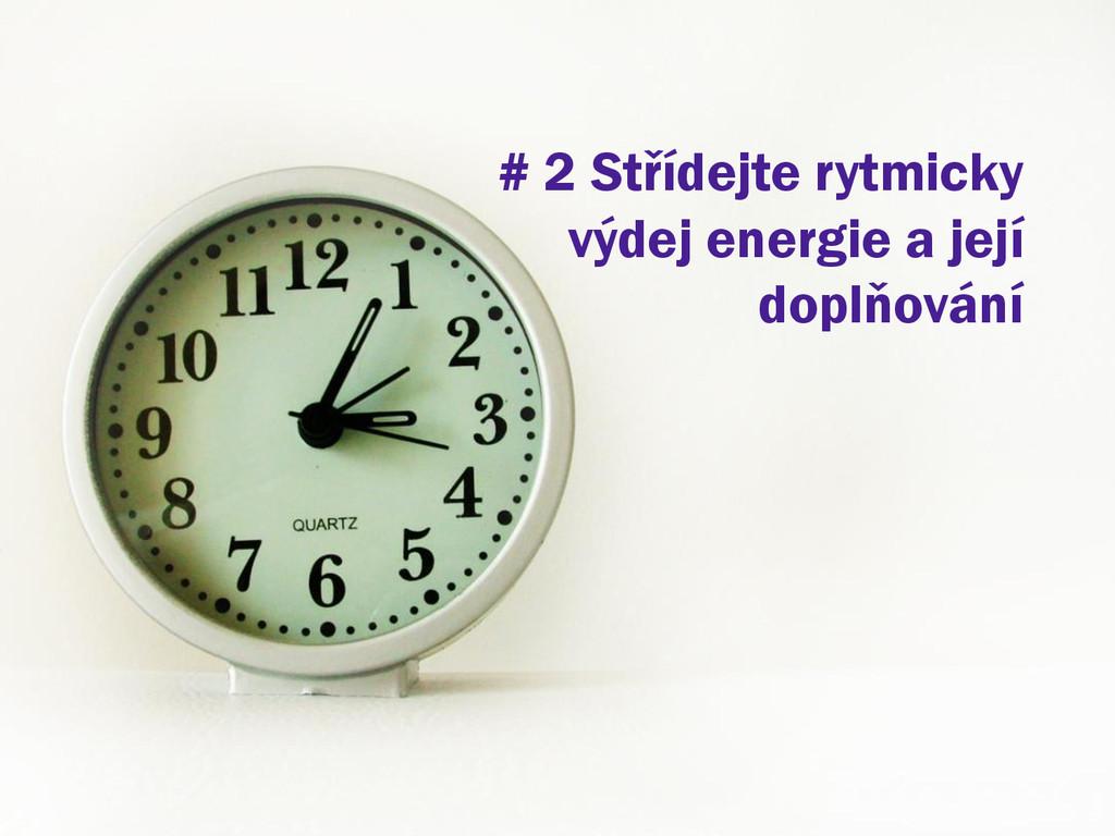 # 2 Střídejte rytmicky výdej energie a její dop...
