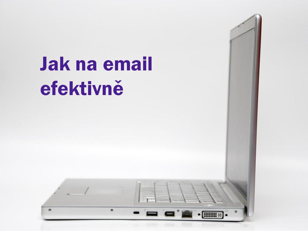 Jak na email efektivně