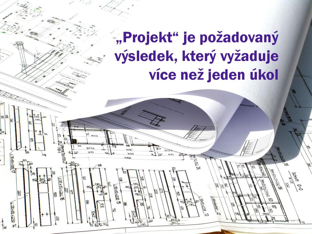 """""""Projekt"""" je požadovaný výsledek, který vyžaduj..."""