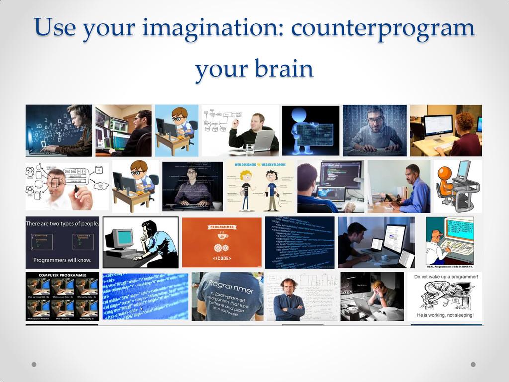Use your imagination: counterprogram your brain