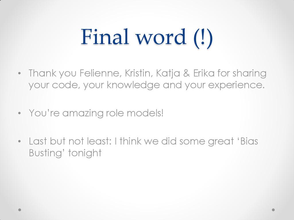 Final word (!) • Thank you Felienne, Kristin, K...
